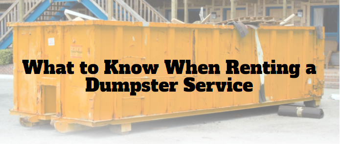 What to Know When Renting a Dumpster Service